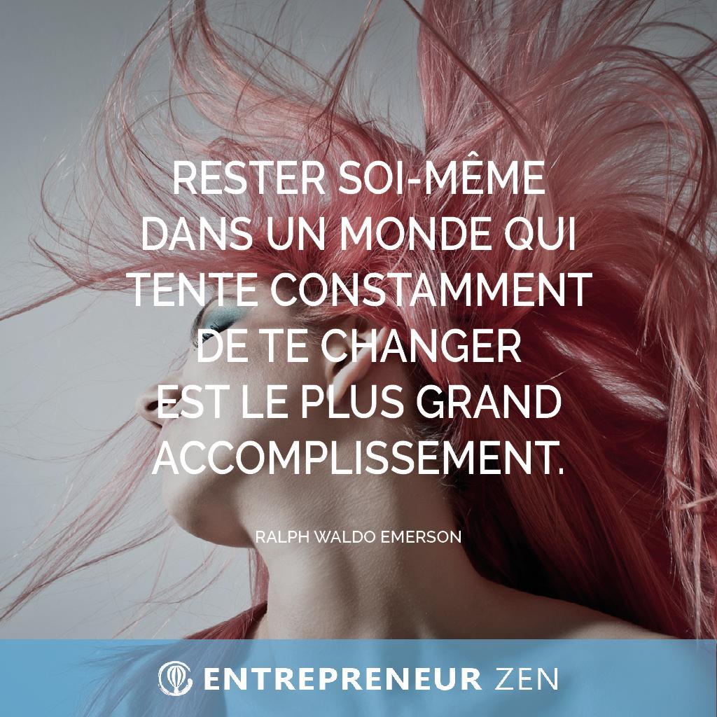 Rester soi-même dans un monde qui tente constamment de te changer est le plus grand accomplissement - Ralph Waldo Emerson
